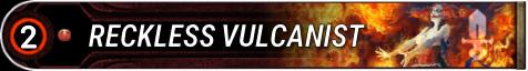 Reckless Vulcanist
